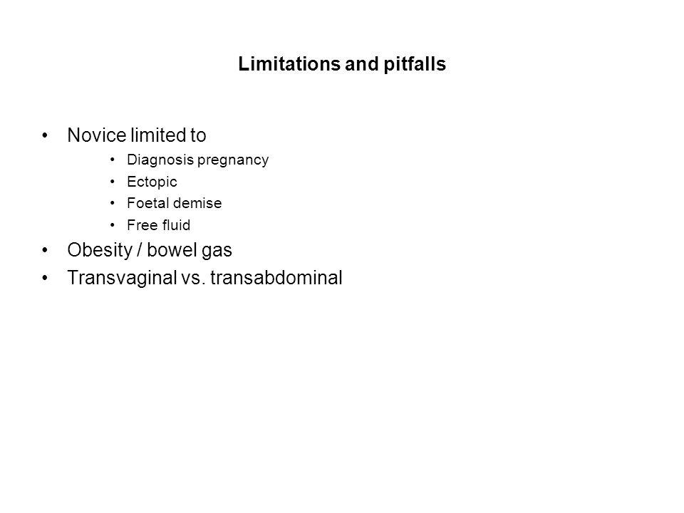 Limitations and pitfalls Novice limited to Diagnosis pregnancy Ectopic Foetal demise Free fluid Obesity / bowel gas Transvaginal vs. transabdominal