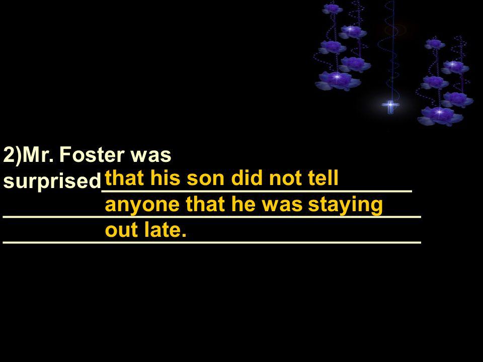 2)Mr. Foster was surprised__________________________ ___________________________________ ___________________________________ _________________________