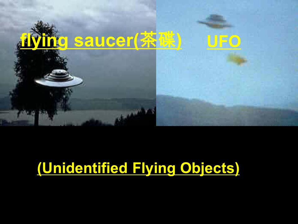 flying saucer( 茶碟 ) UFO (Unidentified Flying Objects)