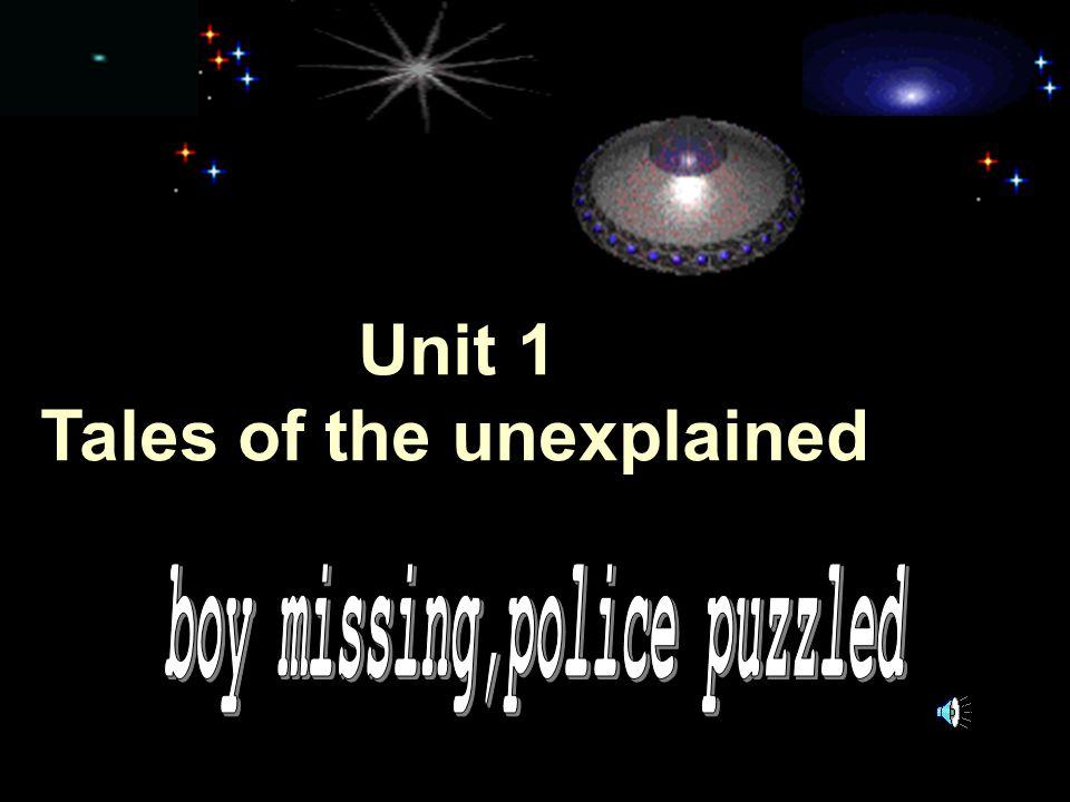 Unit 7 Unit 1 Tales of the unexplained