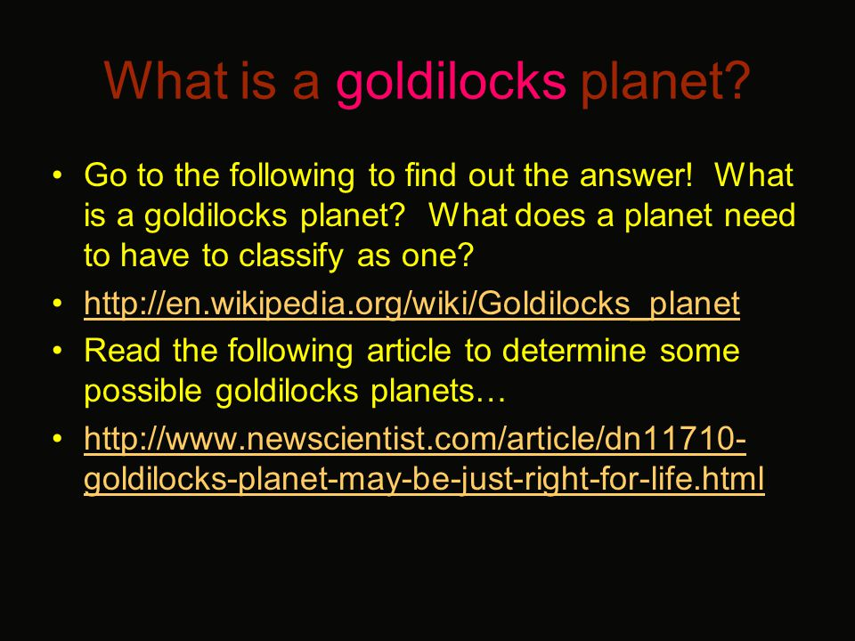 What is a goldilocks planet? Go to the following to find out the answer! What is a goldilocks planet? What does a planet need to have to classify as o