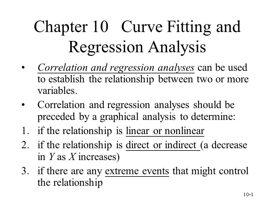10-1 Chapter 10 Curve Fitting and Regression Analysis Correlation and regression analyses can be used to establish the relationship between two or mor