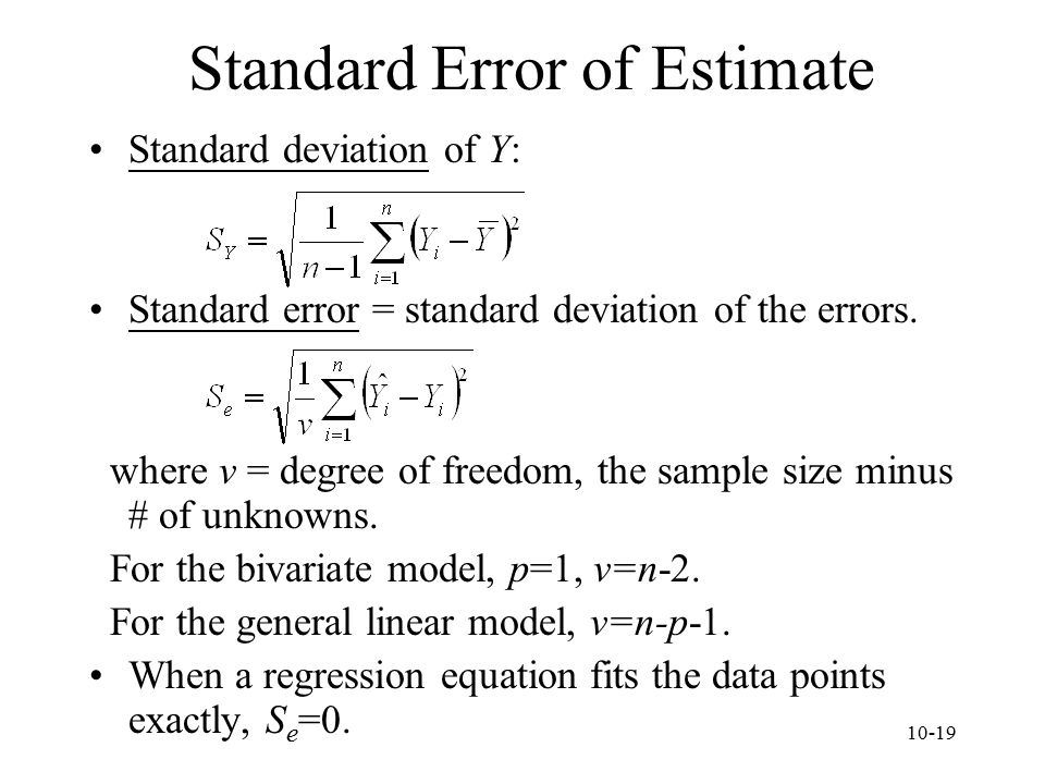 10-19 Standard Error of Estimate Standard deviation of Y: Standard error = standard deviation of the errors. where v = degree of freedom, the sample s