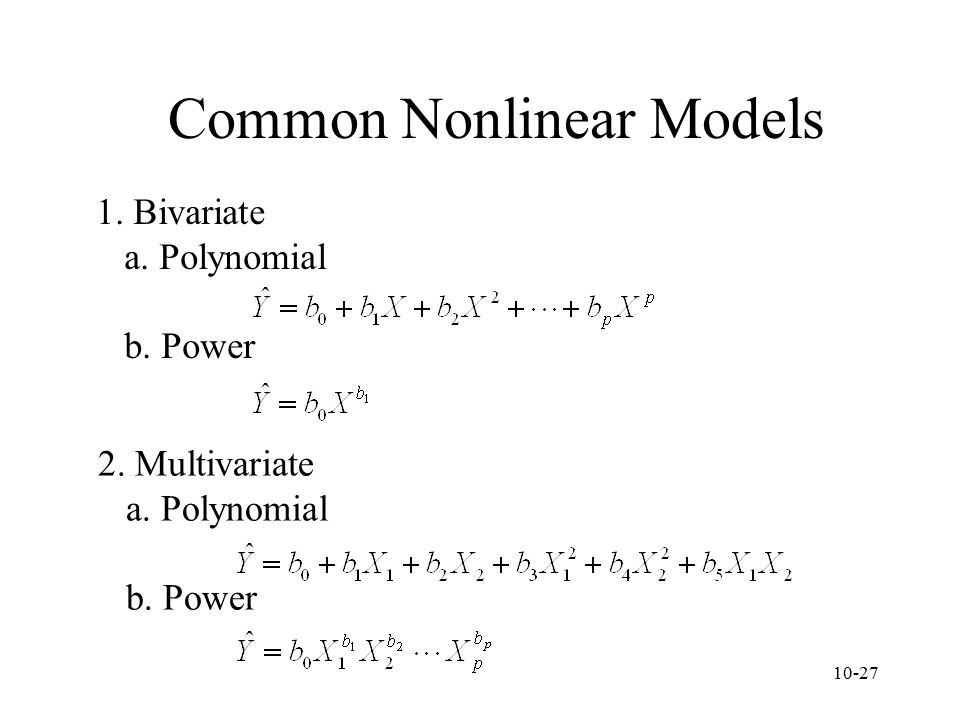 10-27 Common Nonlinear Models 1. Bivariate a. Polynomial b. Power 2. Multivariate a. Polynomial b. Power