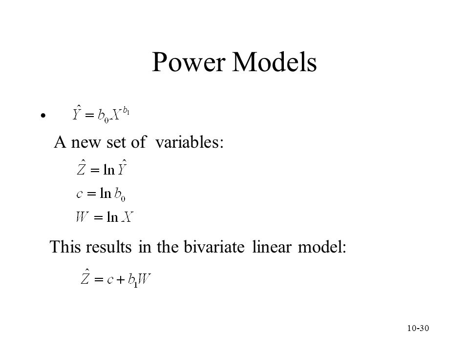10-30 Power Models A new set of variables: This results in the bivariate linear model: