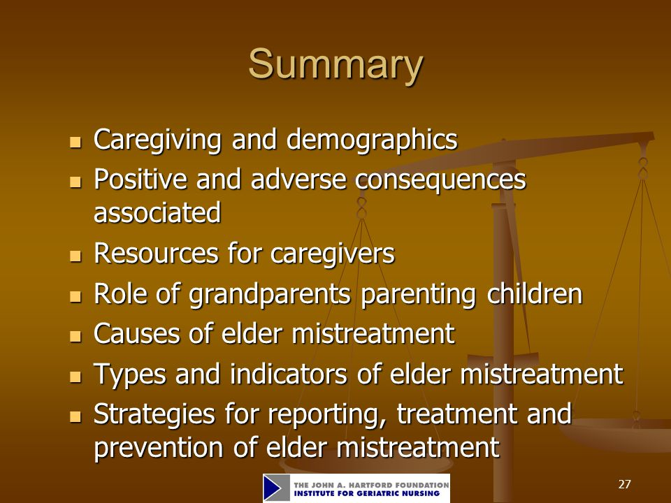 27 Summary Caregiving and demographics Caregiving and demographics Positive and adverse consequences associated Positive and adverse consequences asso