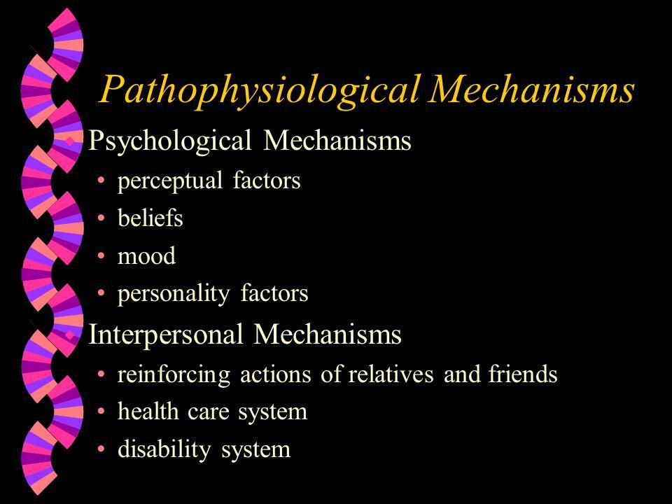 Pathophysiological Mechanisms w Psychological Mechanisms perceptual factors beliefs mood personality factors w Interpersonal Mechanisms reinforcing ac