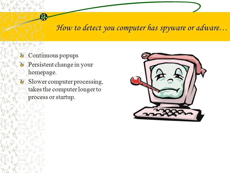 Extreme symptoms of spyware or adware… Internet browser does not start up.