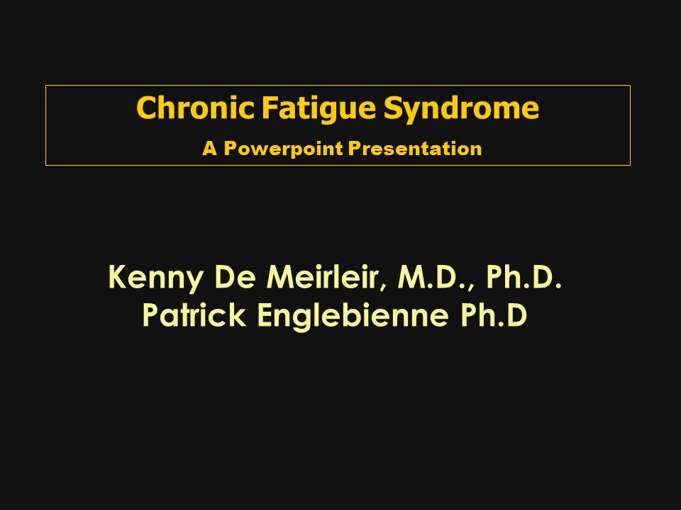 Chronic Fatigue Syndrome A Powerpoint Presentation Kenny De Meirleir, M.D., Ph.D.