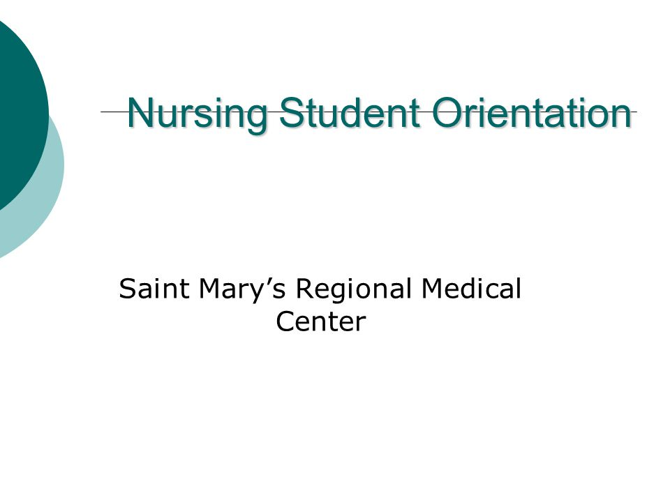 Nursing Student Orientation Saint Mary's Regional Medical Center
