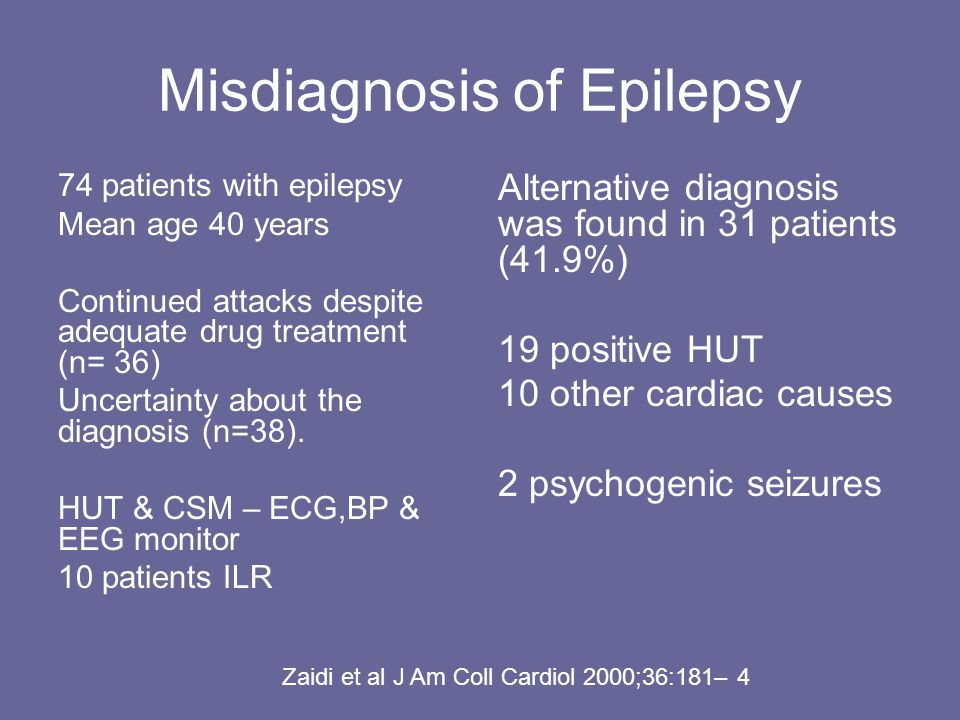 Misdiagnosis of Epilepsy 74 patients with epilepsy Mean age 40 years Continued attacks despite adequate drug treatment (n= 36) Uncertainty about the diagnosis (n=38).