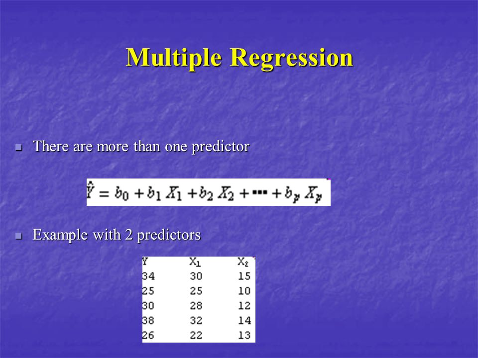 Multiple Regression There are more than one predictor There are more than one predictor Example with 2 predictors Example with 2 predictors