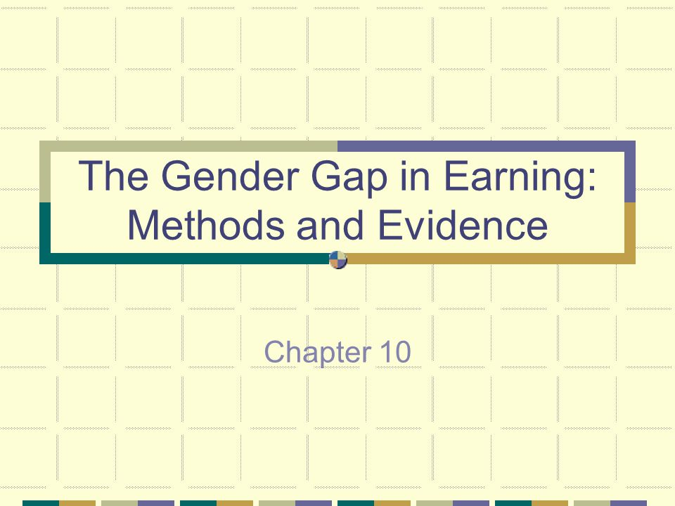 The Gender Gap in Earning: Methods and Evidence Chapter 10