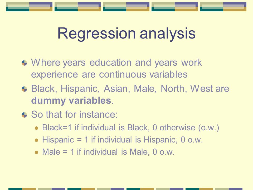 Regression analysis Where years education and years work experience are continuous variables Black, Hispanic, Asian, Male, North, West are dummy variables.