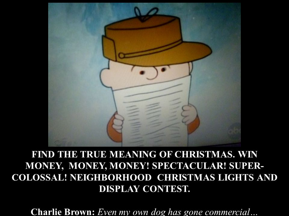 FIND THE TRUE MEANING OF CHRISTMAS. WIN MONEY, MONEY, MONEY.