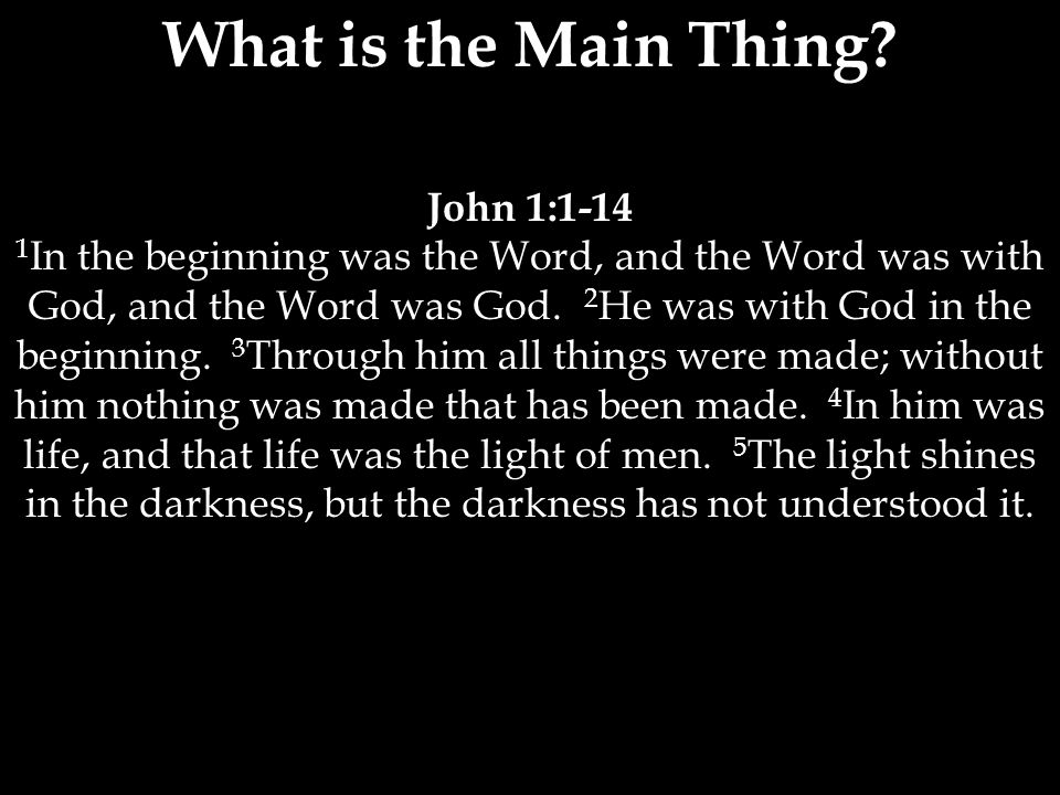 John 1:1-14 1 In the beginning was the Word, and the Word was with God, and the Word was God.