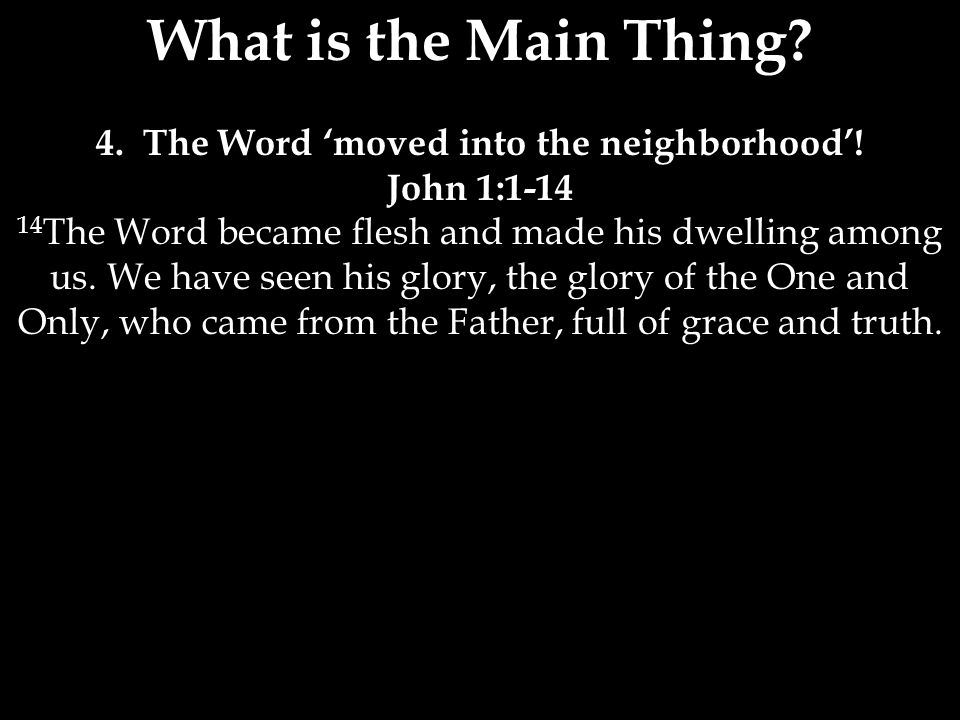 What is the Main Thing. 4. The Word 'moved into the neighborhood'.