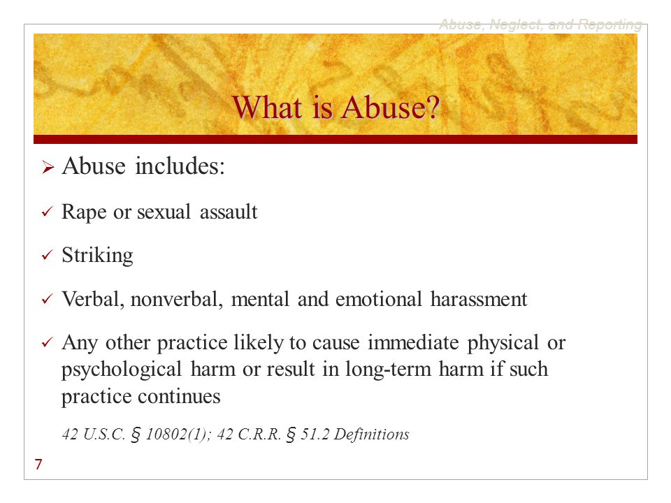 Abuse, Neglect, and Reporting What is Abuse.