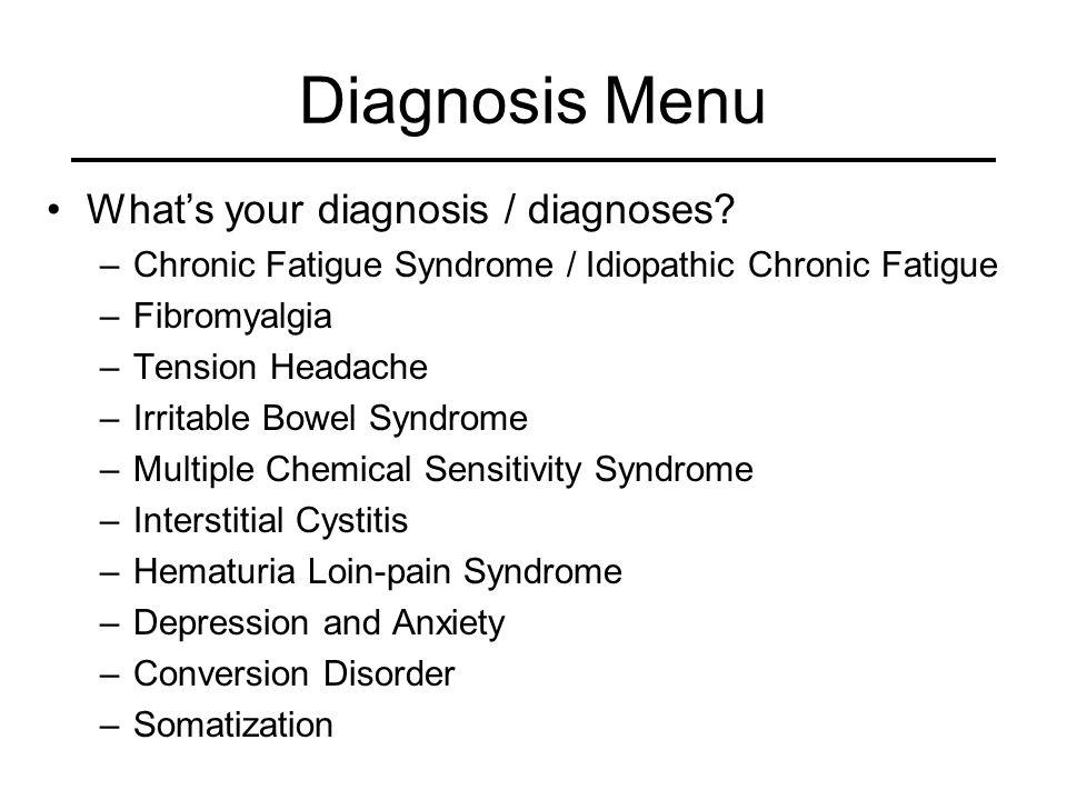 Diagnosis Menu What's your diagnosis / diagnoses.