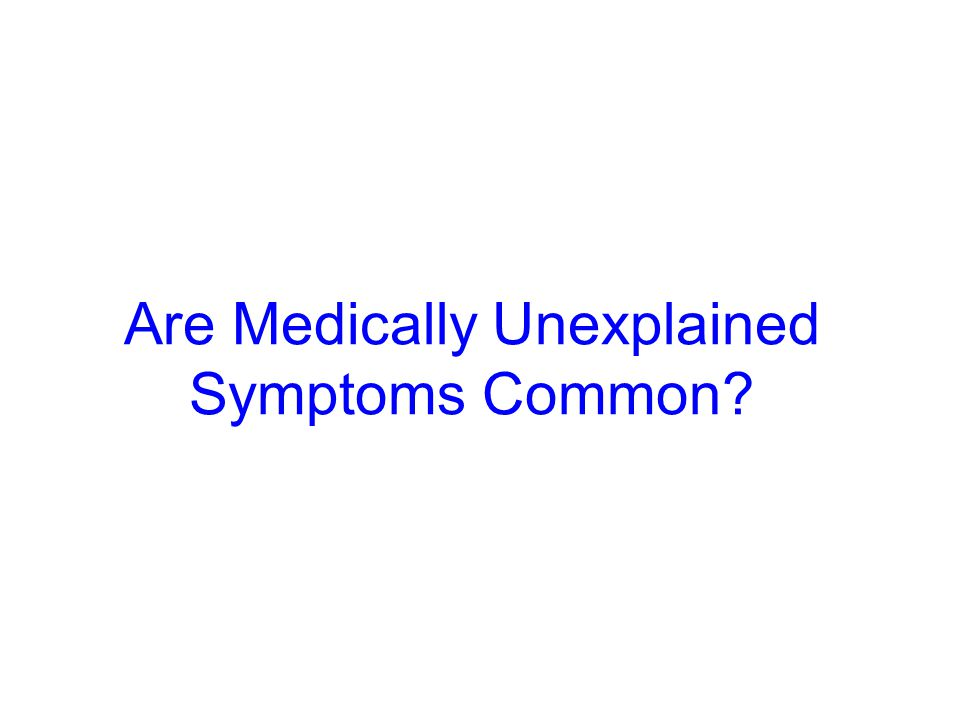 Are Medically Unexplained Symptoms Common