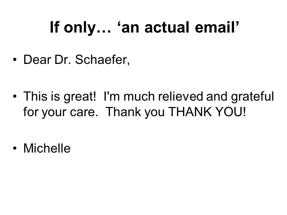 If only… 'an actual email' Dear Dr. Schaefer, This is great.