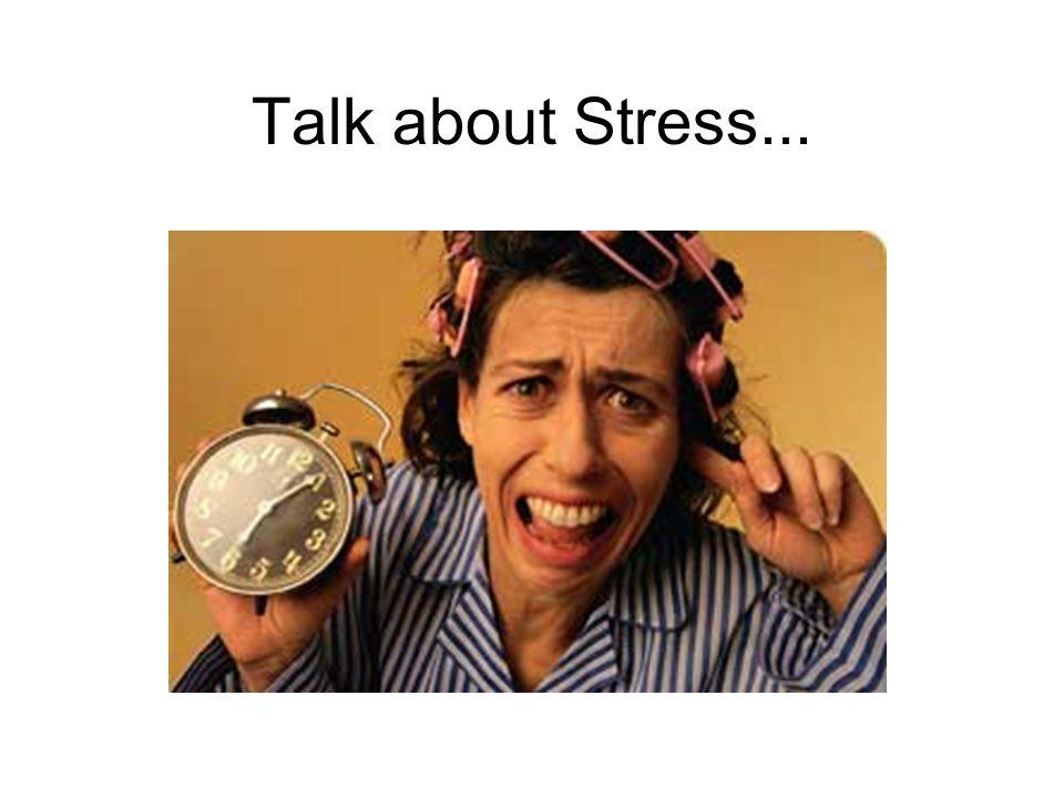 Talk about Stress...