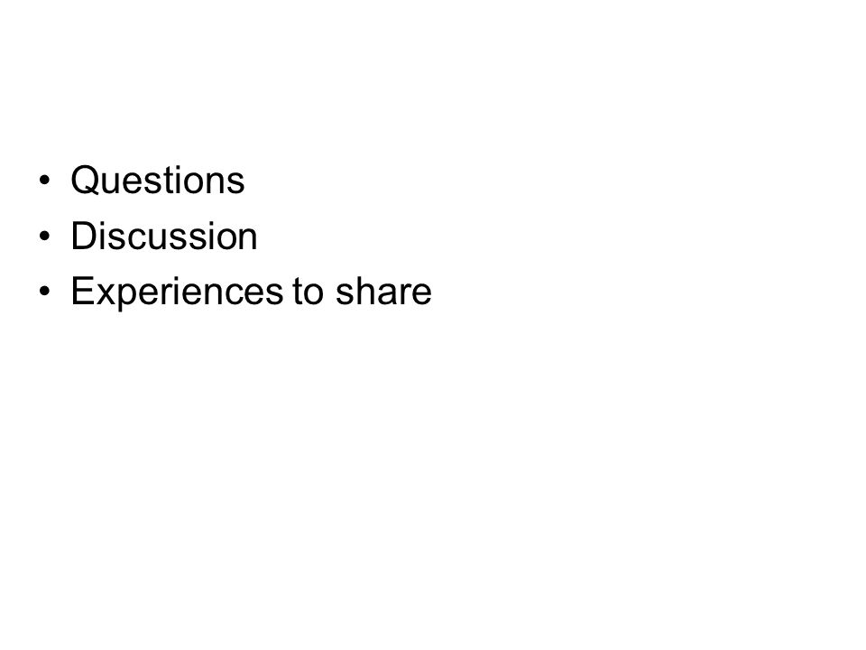 Questions Discussion Experiences to share