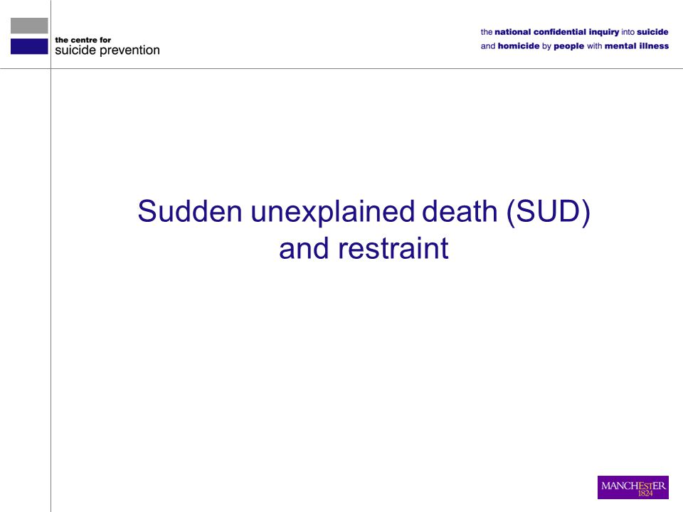 Sudden unexplained death (SUD) and restraint