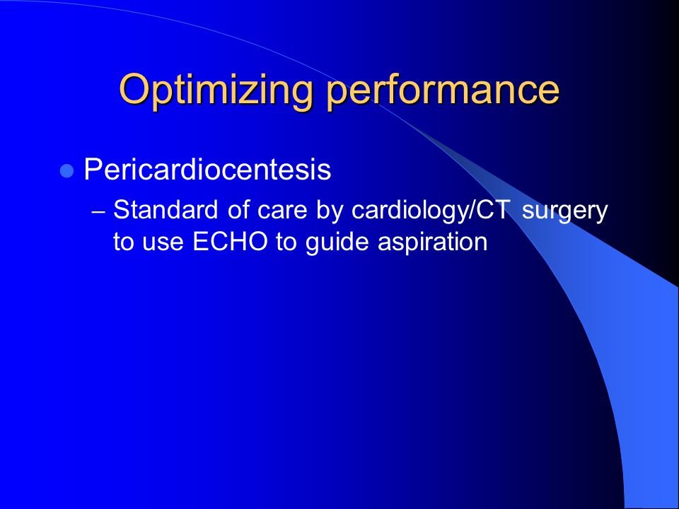 Optimizing performance Pericardiocentesis – Standard of care by cardiology/CT surgery to use ECHO to guide aspiration