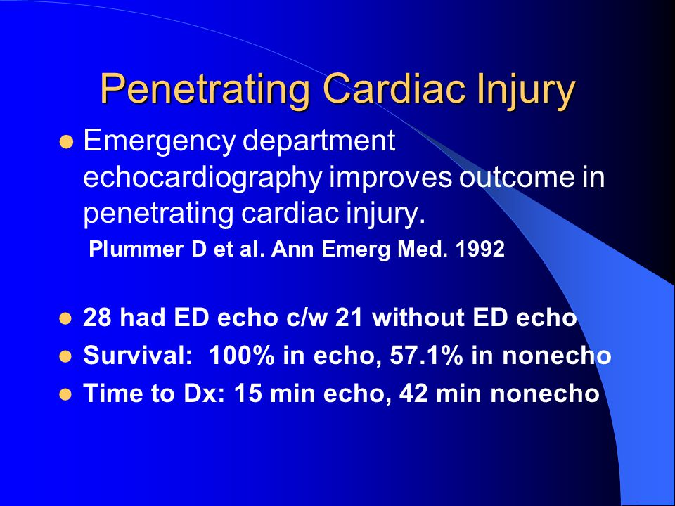 Penetrating Cardiac Injury Emergency department echocardiography improves outcome in penetrating cardiac injury.