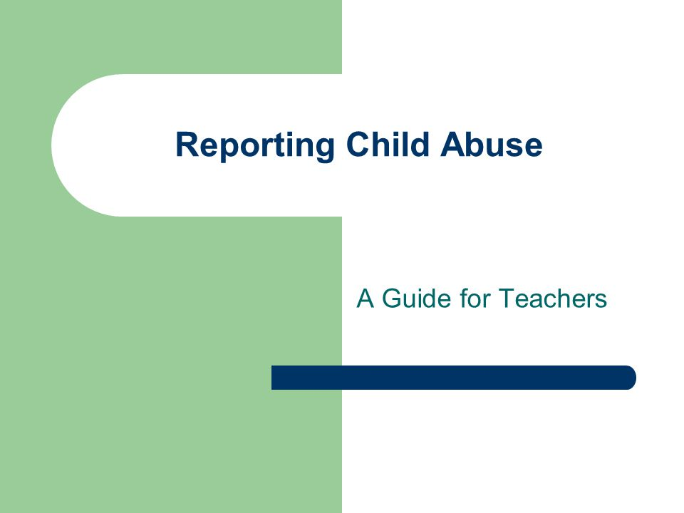 Reporting Child Abuse A Guide for Teachers