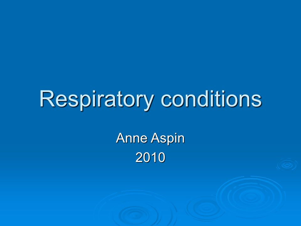 Respiratory conditions Anne Aspin 2010