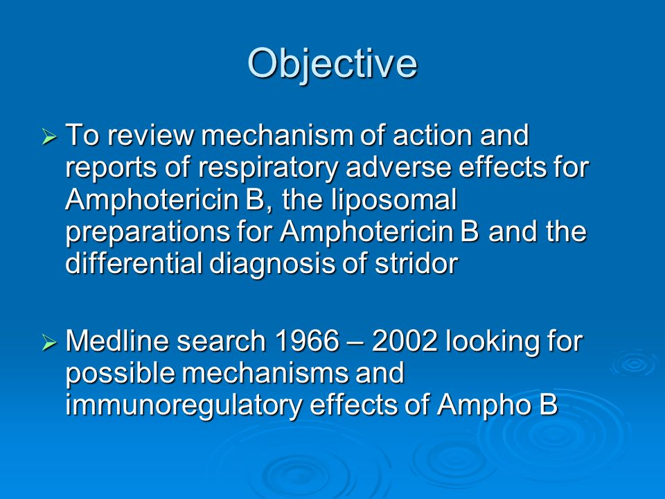 Objective  To review mechanism of action and reports of respiratory adverse effects for Amphotericin B, the liposomal preparations for Amphotericin B and the differential diagnosis of stridor  Medline search 1966 – 2002 looking for possible mechanisms and immunoregulatory effects of Ampho B