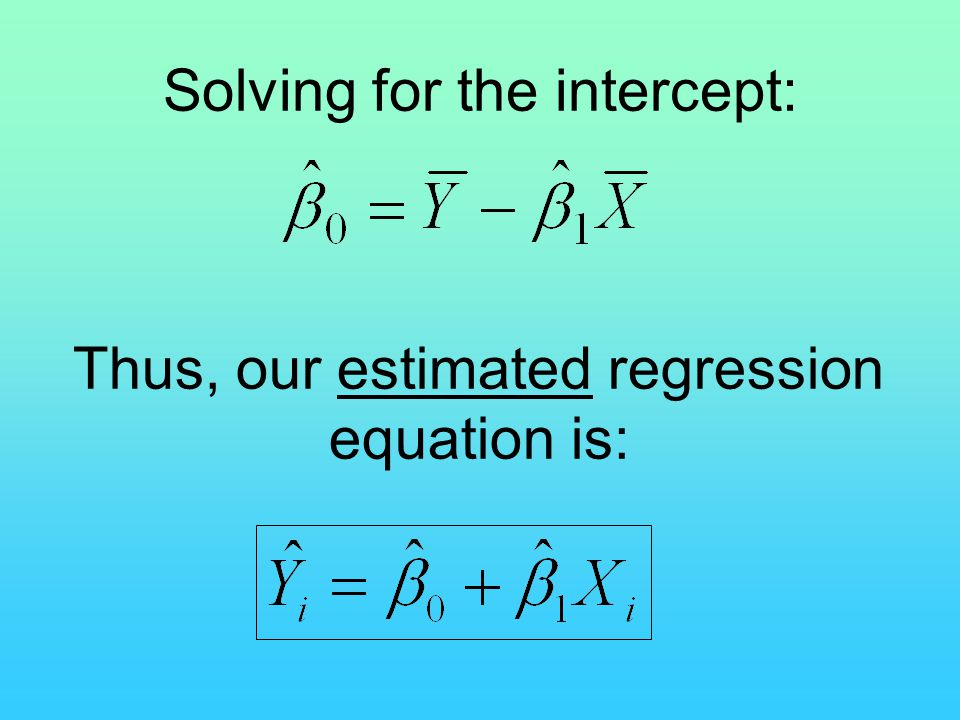 Thus, our estimated regression equation is: Solving for the intercept: