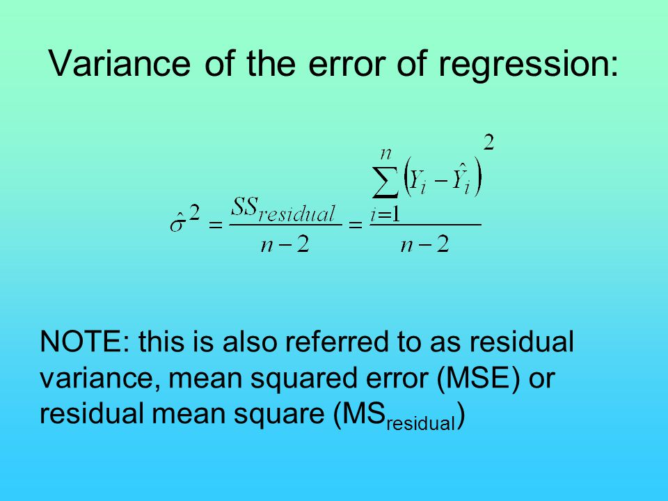 Variance of the error of regression: NOTE: this is also referred to as residual variance, mean squared error (MSE) or residual mean square (MS residua
