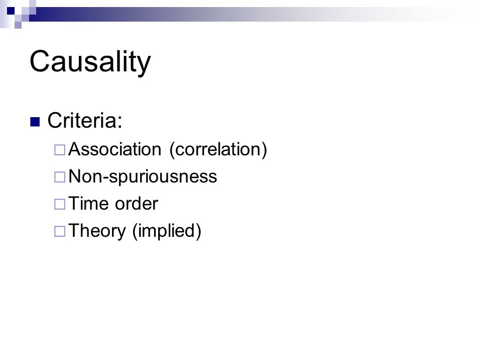 Causality Criteria:  Association (correlation)  Non-spuriousness  Time order  Theory (implied)