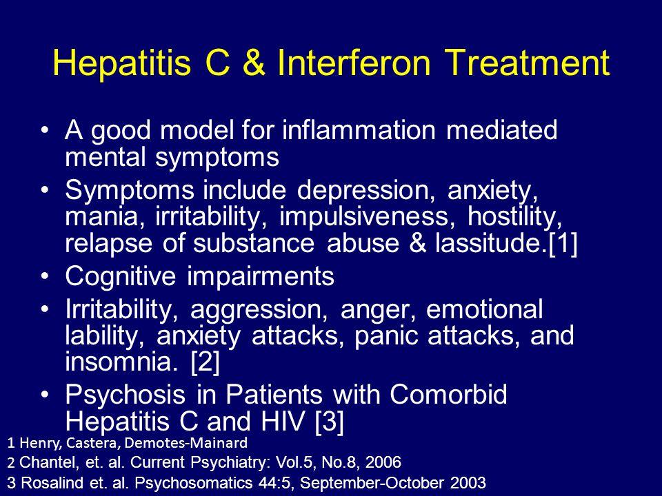 Hepatitis C & Interferon Treatment A good model for inflammation mediated mental symptoms Symptoms include depression, anxiety, mania, irritability, i