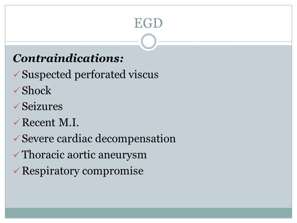 EGD Contraindications: Suspected perforated viscus Shock Seizures Recent M.I.