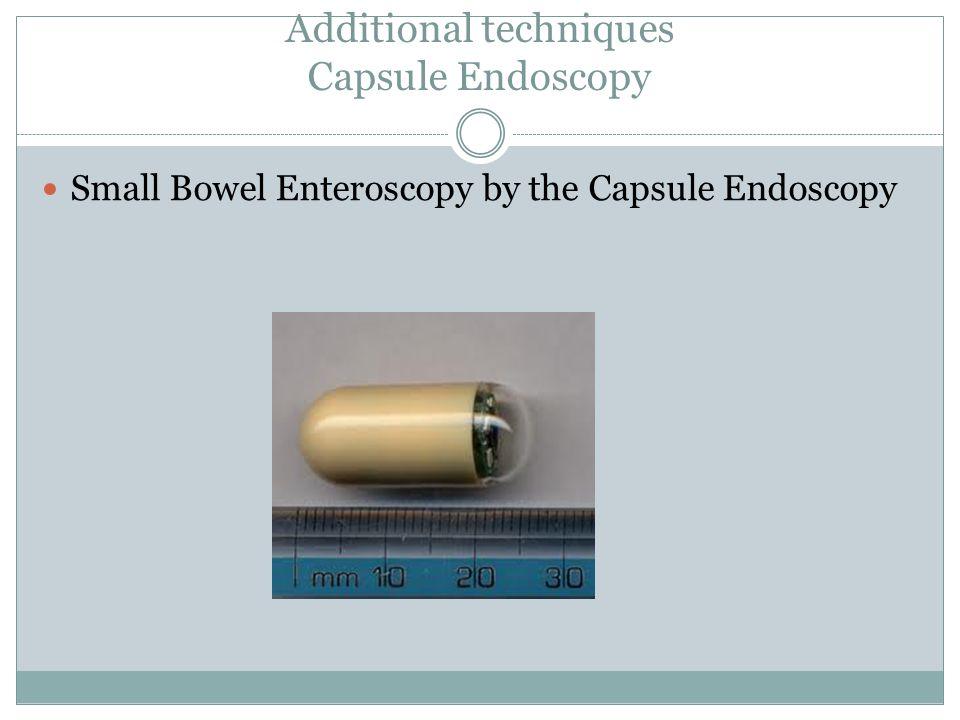 Additional techniques Capsule Endoscopy Small Bowel Enteroscopy by the Capsule Endoscopy