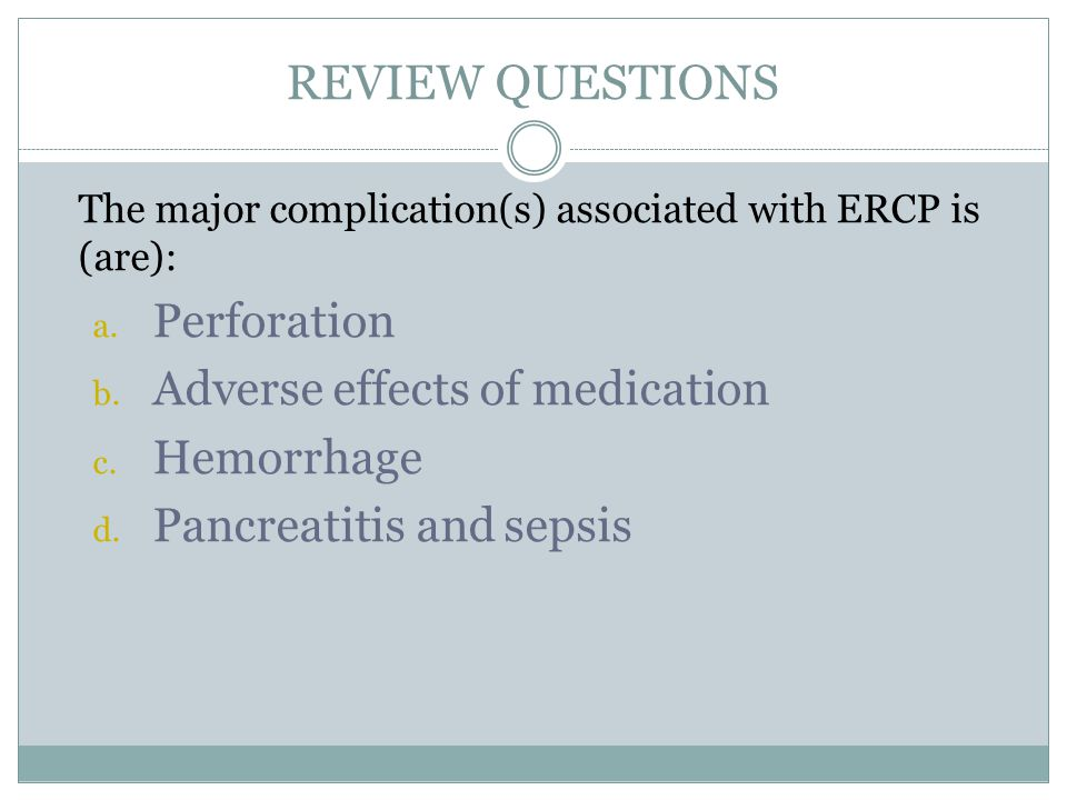 REVIEW QUESTIONS The major complication(s) associated with ERCP is (are): a.