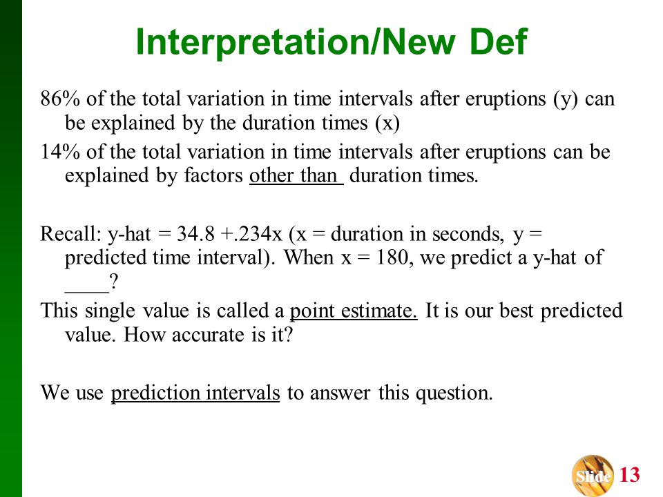 Slide Slide 13 Interpretation/New Def 86% of the total variation in time intervals after eruptions (y) can be explained by the duration times (x) 14%
