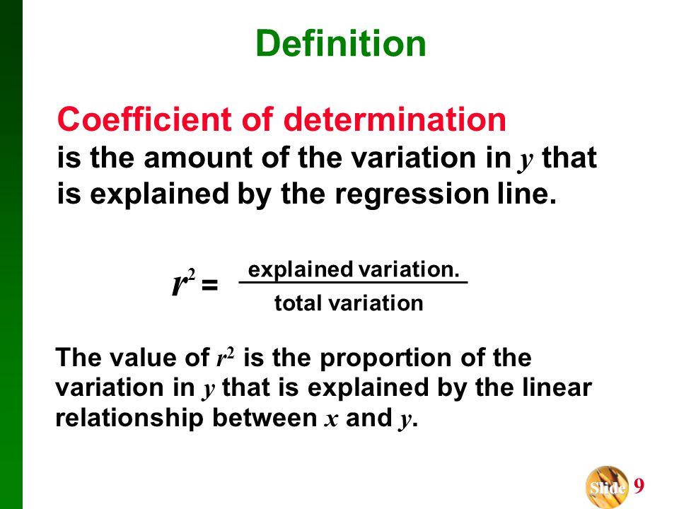 Slide Slide 9 Definition r2 =r2 = explained variation. total variation The value of r 2 is the proportion of the variation in y that is explained by t