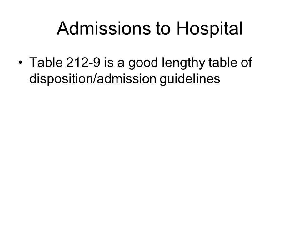 Admissions to Hospital Table 212-9 is a good lengthy table of disposition/admission guidelines
