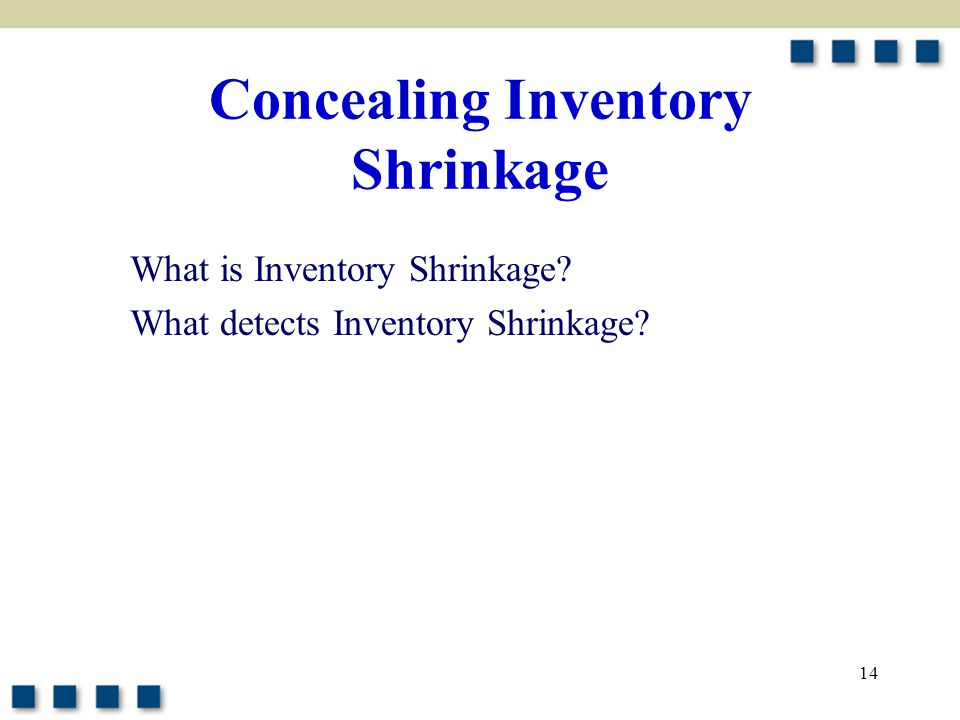 14 Concealing Inventory Shrinkage What is Inventory Shrinkage? What detects Inventory Shrinkage?