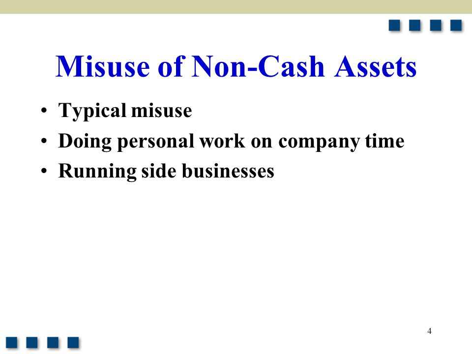 4 Misuse of Non-Cash Assets Typical misuse Doing personal work on company time Running side businesses