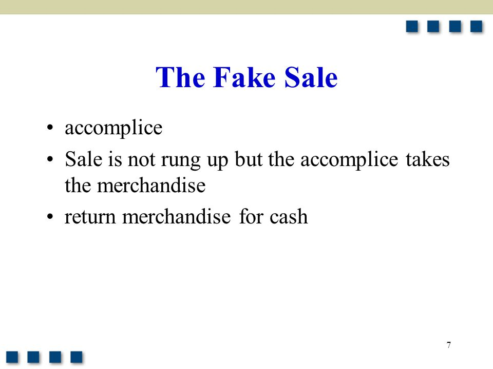 7 The Fake Sale accomplice Sale is not rung up but the accomplice takes the merchandise return merchandise for cash