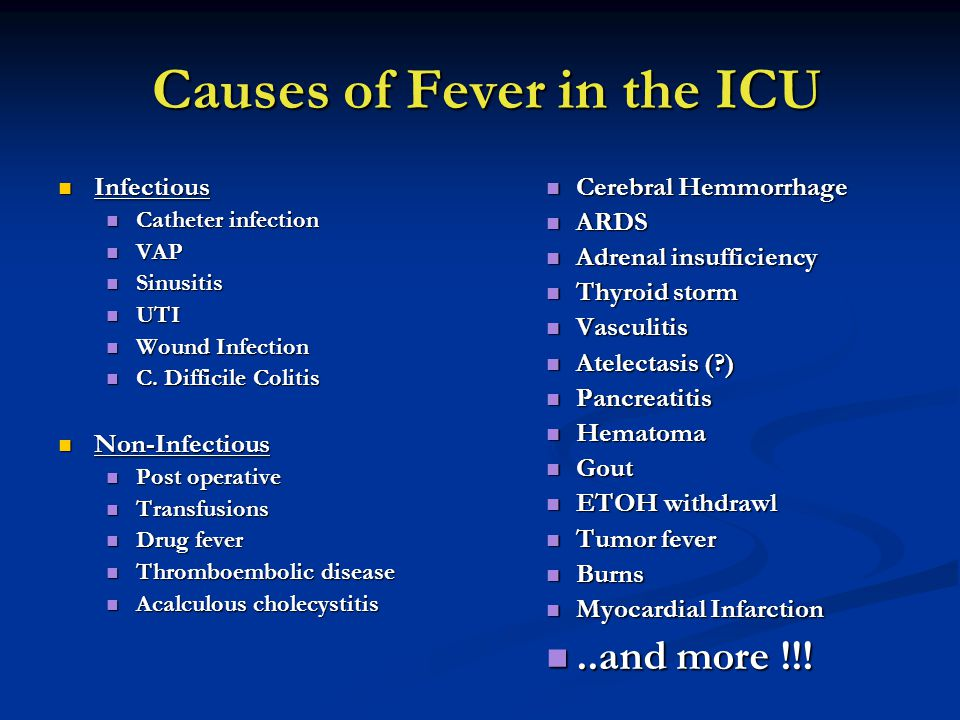 Causes of Fever in the ICU Causes of Fever in the ICU Infectious Infectious Catheter infection Catheter infection VAP VAP Sinusitis Sinusitis UTI UTI Wound Infection Wound Infection C.