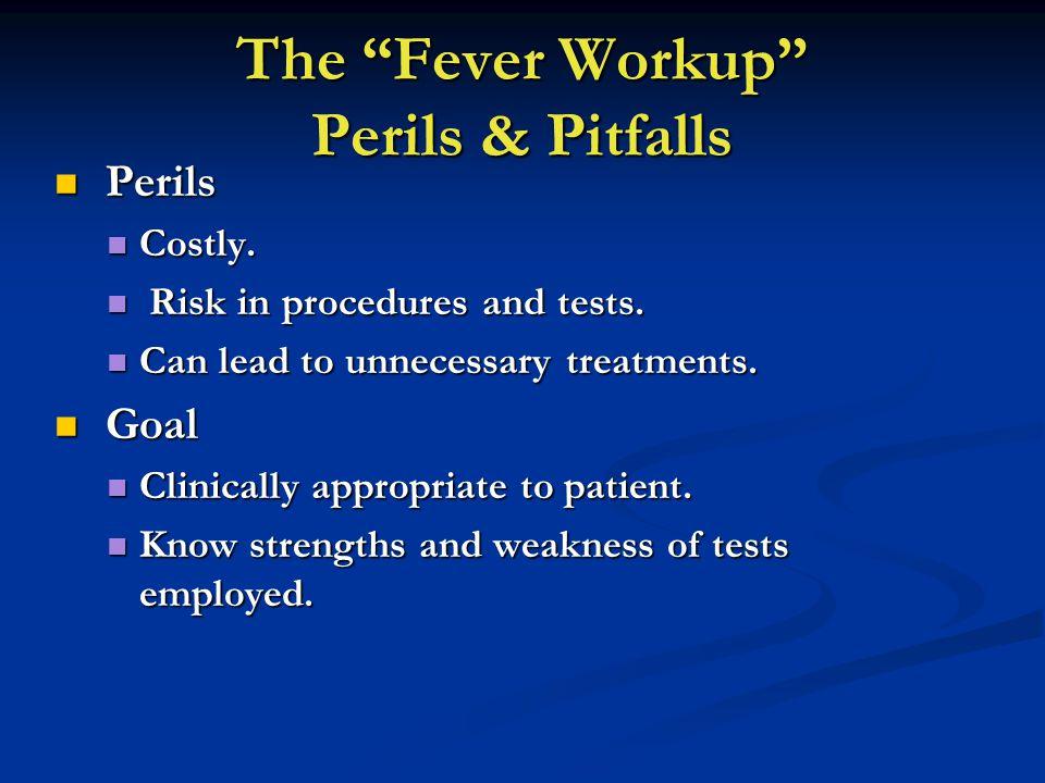 The Fever Workup Perils & Pitfalls Perils Perils Costly.