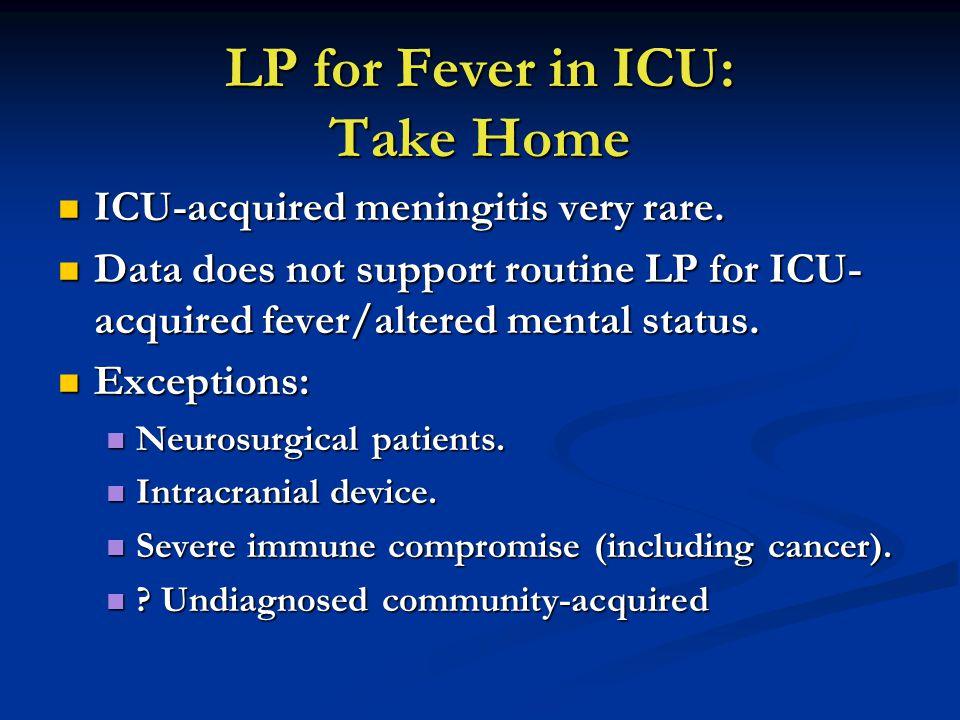 LP for Fever in ICU: Take Home ICU-acquired meningitis very rare.