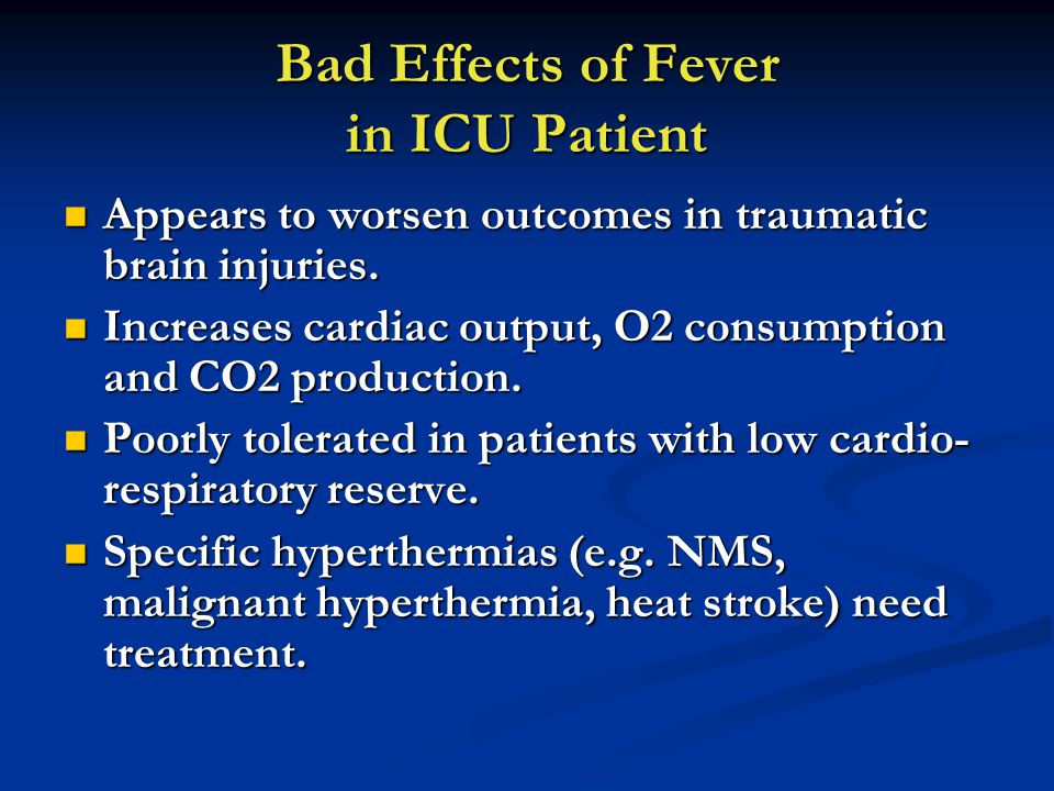Bad Effects of Fever in ICU Patient Appears to worsen outcomes in traumatic brain injuries.